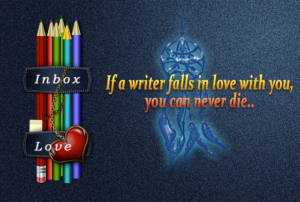 If a writer falls in love with you, you can never die..